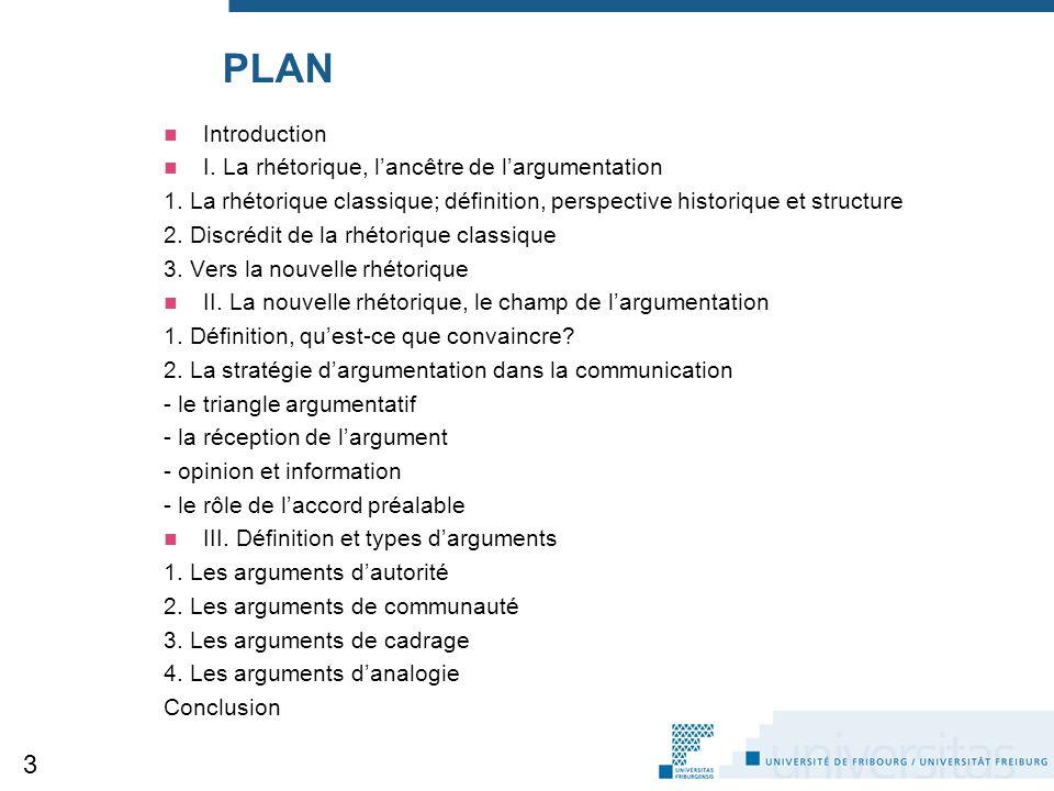 PLAN Introduction I. La rhétorique, l'ancêtre de l'argumentation 1. La rhétorique classique; définition, perspective historique et structure 2. Discré