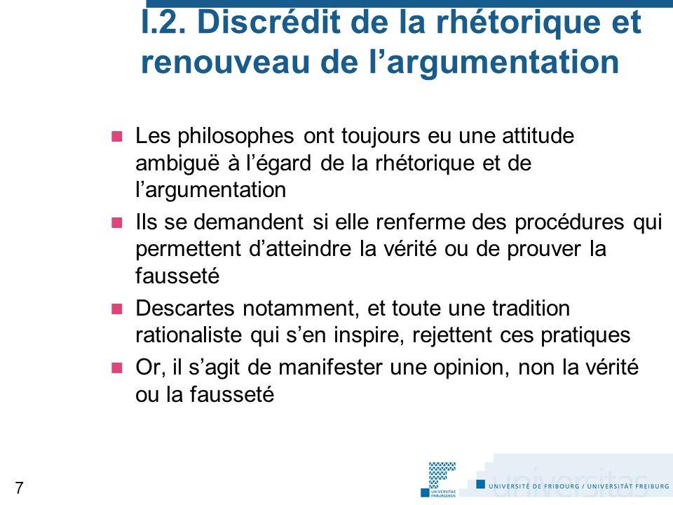 I.2. Discrédit de la rhétorique et renouveau de l'argumentation Les philosophes ont toujours eu une attitude ambiguë à l'égard de la rhétorique et de