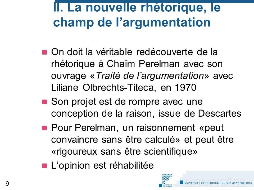 II. La nouvelle rhétorique, le champ de l'argumentation On doit la véritable redécouverte de la rhétorique à Chaïm Perelman avec son ouvrage «Traité d