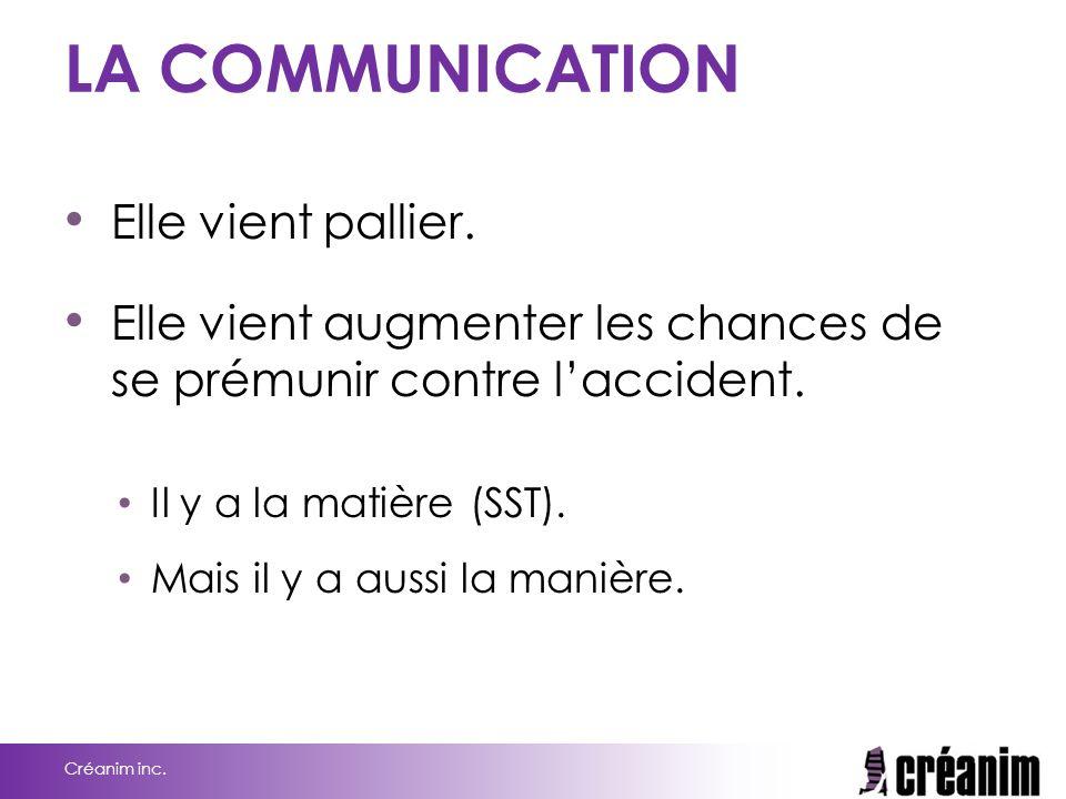 LA COMMUNICATION Elle vient pallier. Elle vient augmenter les chances de se prémunir contre l'accident. Il y a la matière (SST). Mais il y a aussi la
