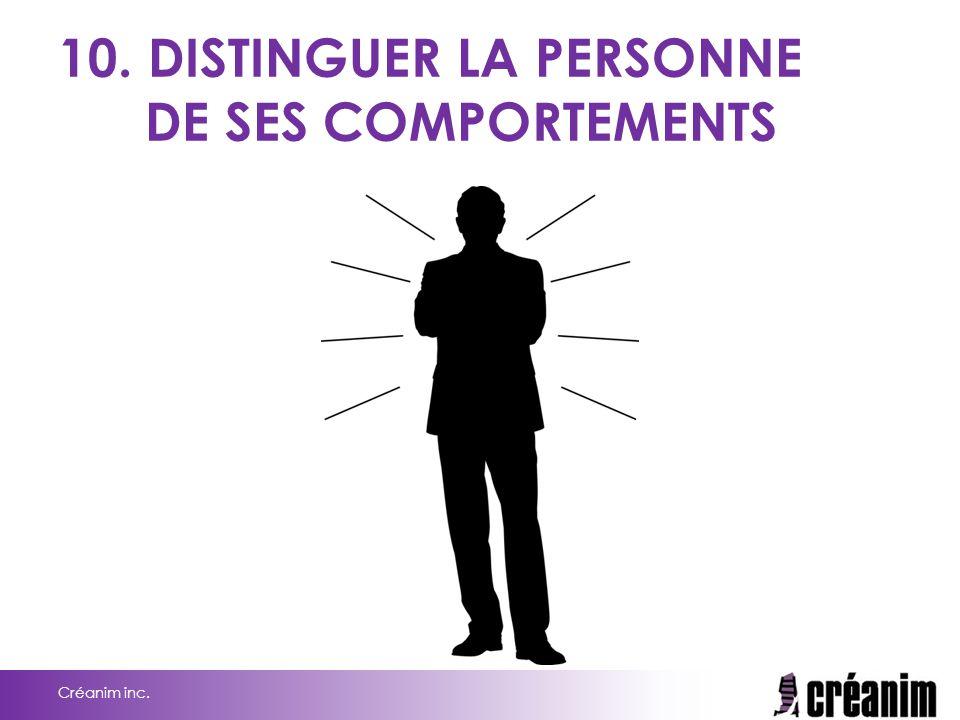 10. DISTINGUER LA PERSONNE DE SES COMPORTEMENTS Créanim inc.