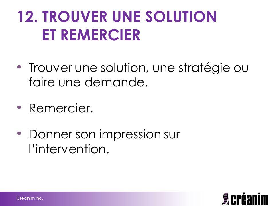 12. TROUVER UNE SOLUTION ET REMERCIER Trouver une solution, une stratégie ou faire une demande. Remercier. Donner son impression sur l'intervention. C