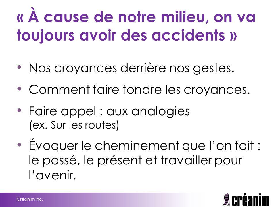 « À cause de notre milieu, on va toujours avoir des accidents » Nos croyances derrière nos gestes. Comment faire fondre les croyances. Faire appel : a
