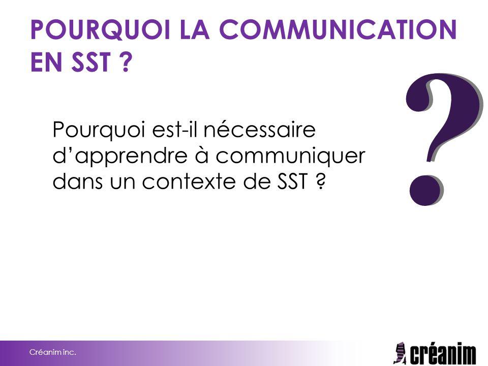 ? ? POURQUOI LA COMMUNICATION EN SST ? Pourquoi est-il nécessaire d'apprendre à communiquer dans un contexte de SST ? Créanim inc.