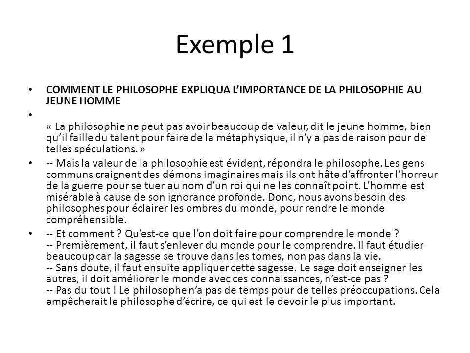 Exemple 1 COMMENT LE PHILOSOPHE EXPLIQUA L'IMPORTANCE DE LA PHILOSOPHIE AU JEUNE HOMME « La philosophie ne peut pas avoir beaucoup de valeur, dit le j