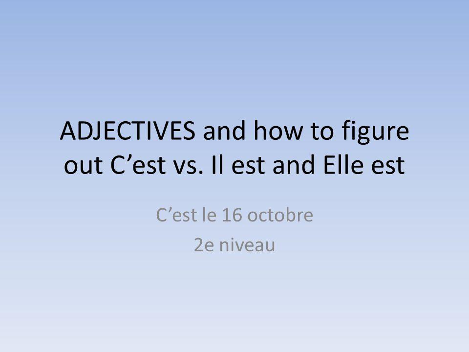 ADJECTIVES and how to figure out C'est vs. Il est and Elle est C'est le 16 octobre 2e niveau