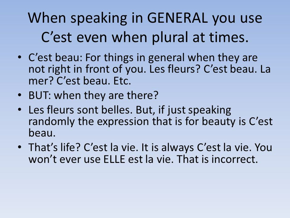 When speaking in GENERAL you use C'est even when plural at times.
