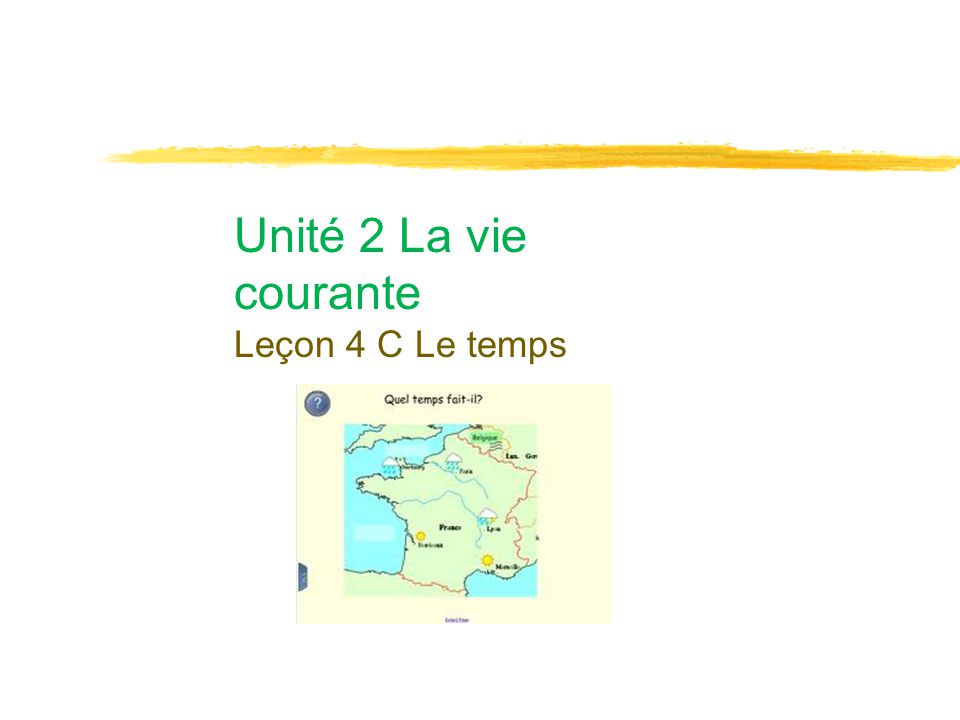 Unité 2 La vie courante Leçon 4 C Le temps