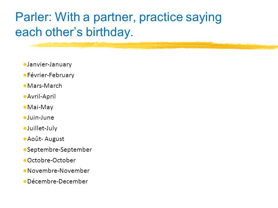 Parler: With a partner, practice saying each other's birthday.