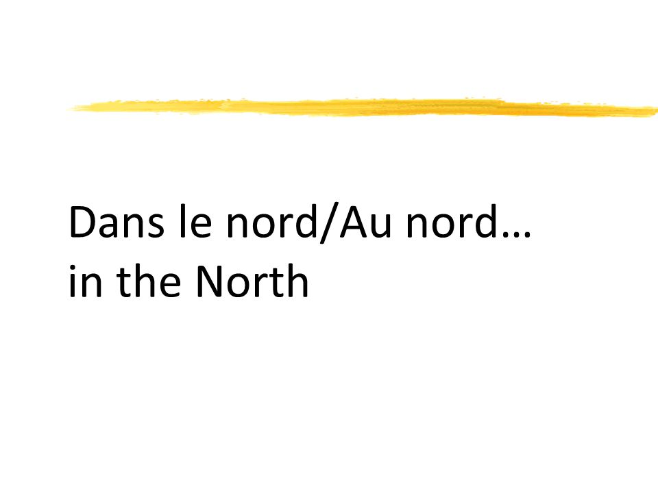 Dans le nord/Au nord… in the North