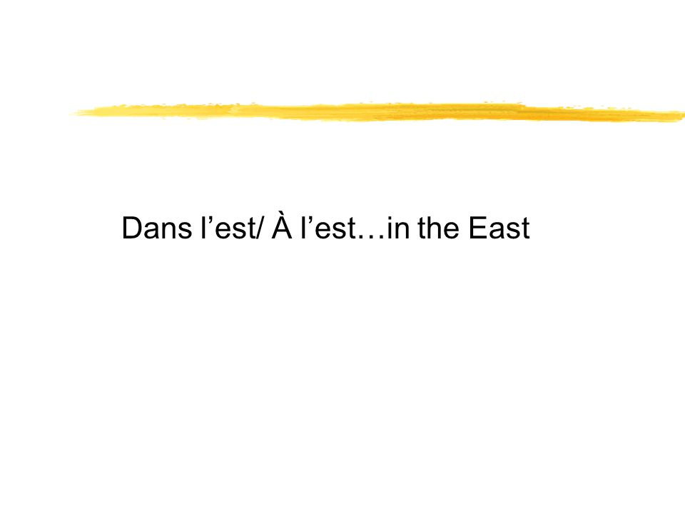 Dans l'est/ À l'est…in the East