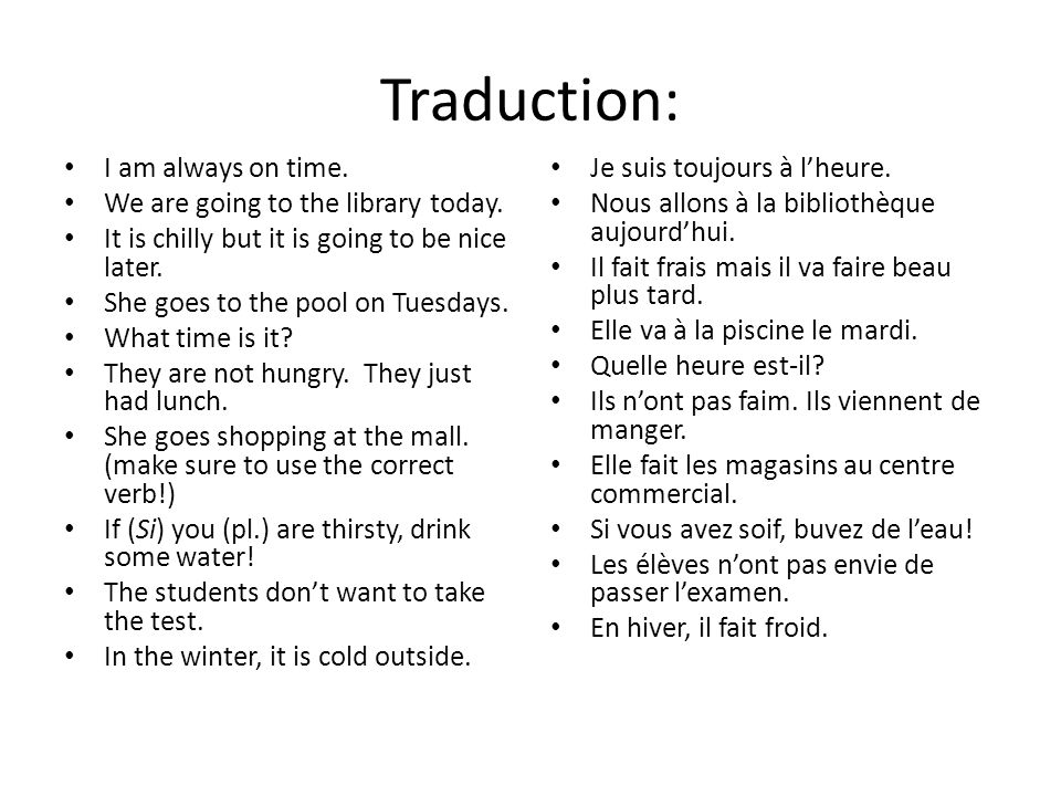 Traduction: I am always on time.We are going to the library today.
