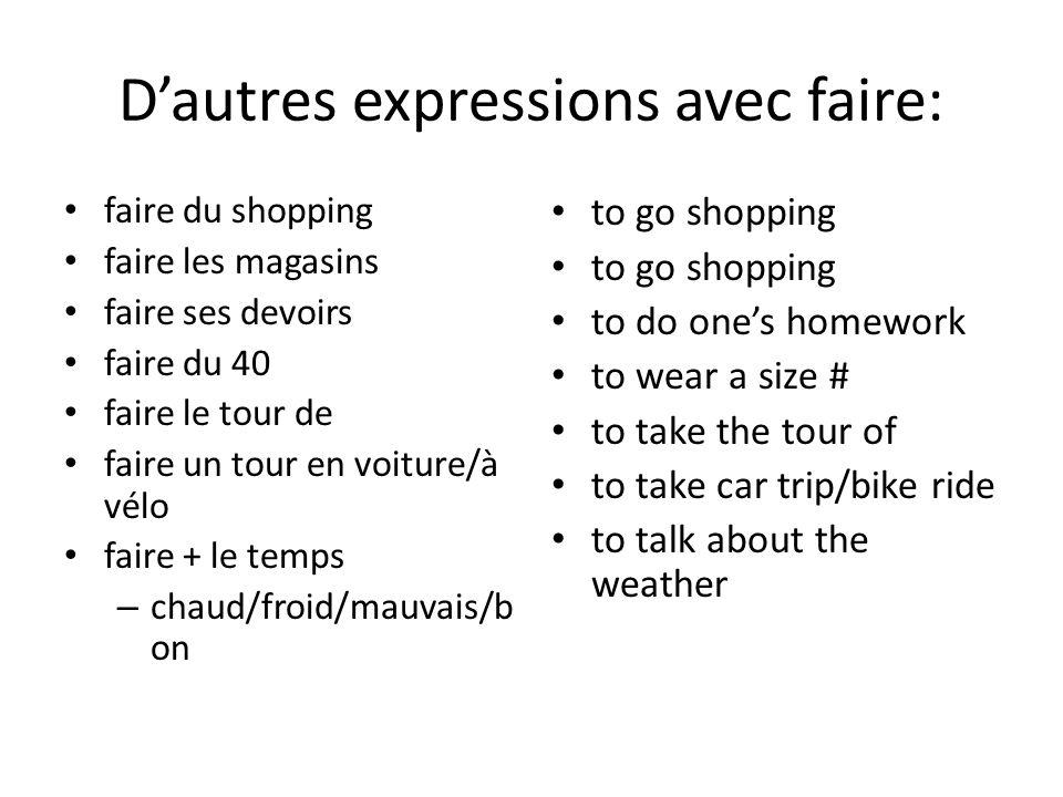 D'autres expressions avec faire: faire du shopping faire les magasins faire ses devoirs faire du 40 faire le tour de faire un tour en voiture/à vélo f