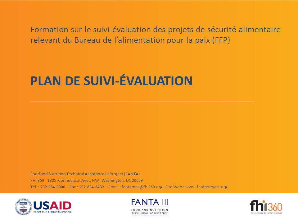 Objectifs de la présentation A la fin de la présentation, les participants auront : 1.passé en revue les éléments exigés dans les plans de suivi-évaluation de projets relevant du FFP PLAN DE SUIVI-ÉVALUATION