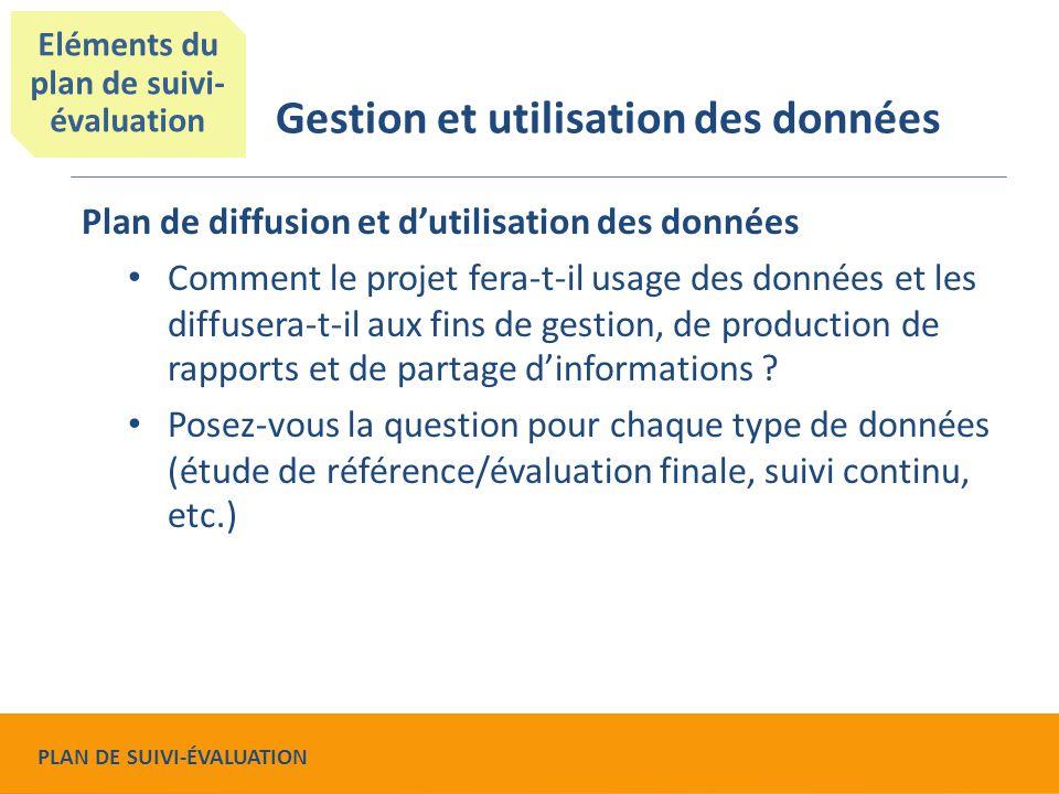 Plan de diffusion et d'utilisation des données Comment le projet fera-t-il usage des données et les diffusera-t-il aux fins de gestion, de production de rapports et de partage d'informations .