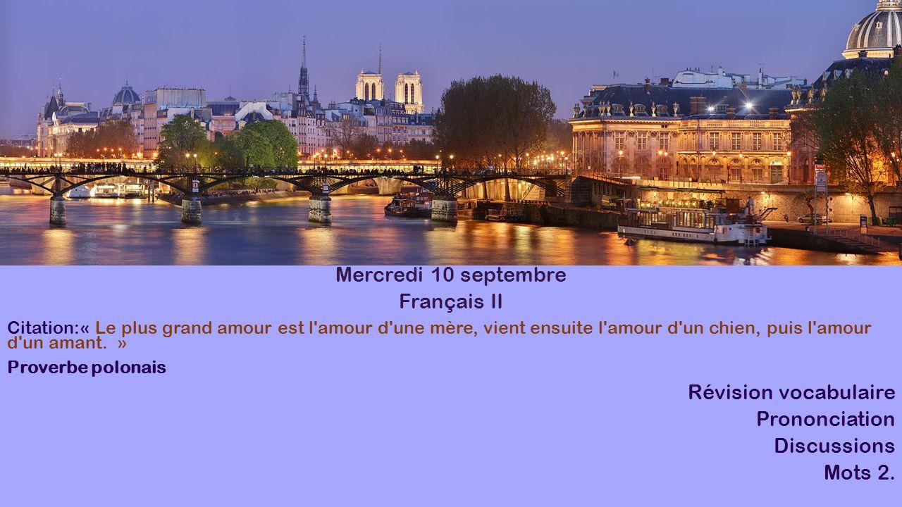 Mercredi 10 septembre Français II Citation:« Le plus grand amour est l'amour d'une mère, vient ensuite l'amour d'un chien, puis l'amour d'un amant. »