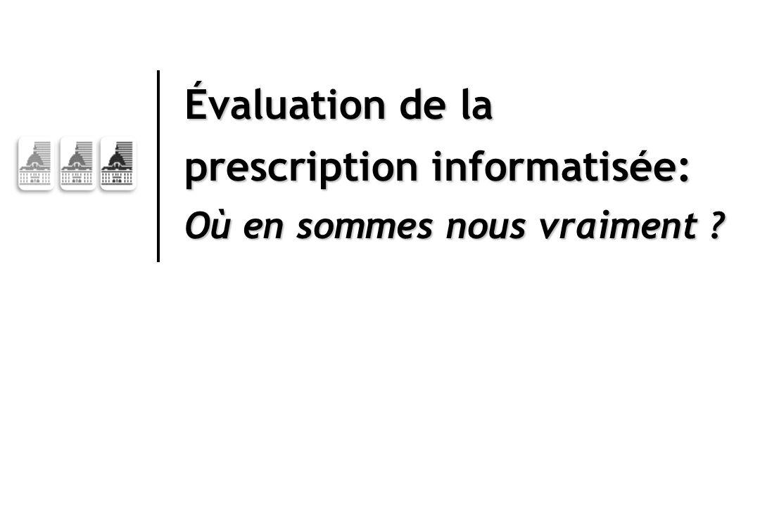 Évaluation de la prescription informatisée: Où en sommes nous vraiment