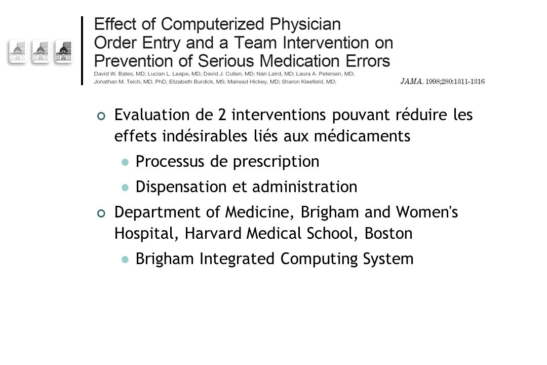 Evaluation de 2 interventions pouvant réduire les effets indésirables liés aux médicaments Processus de prescription Dispensation et administration Department of Medicine, Brigham and Women s Hospital, Harvard Medical School, Boston Brigham Integrated Computing System