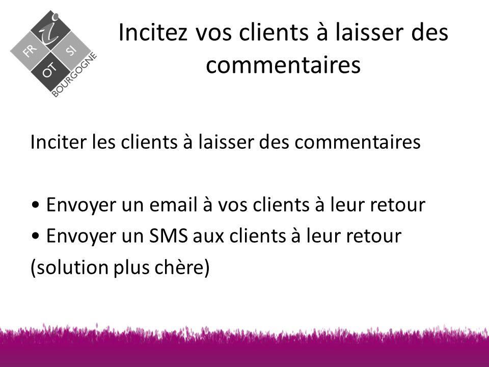 Inciter les clients à laisser des commentaires Envoyer un email à vos clients à leur retour Envoyer un SMS aux clients à leur retour (solution plus chère)