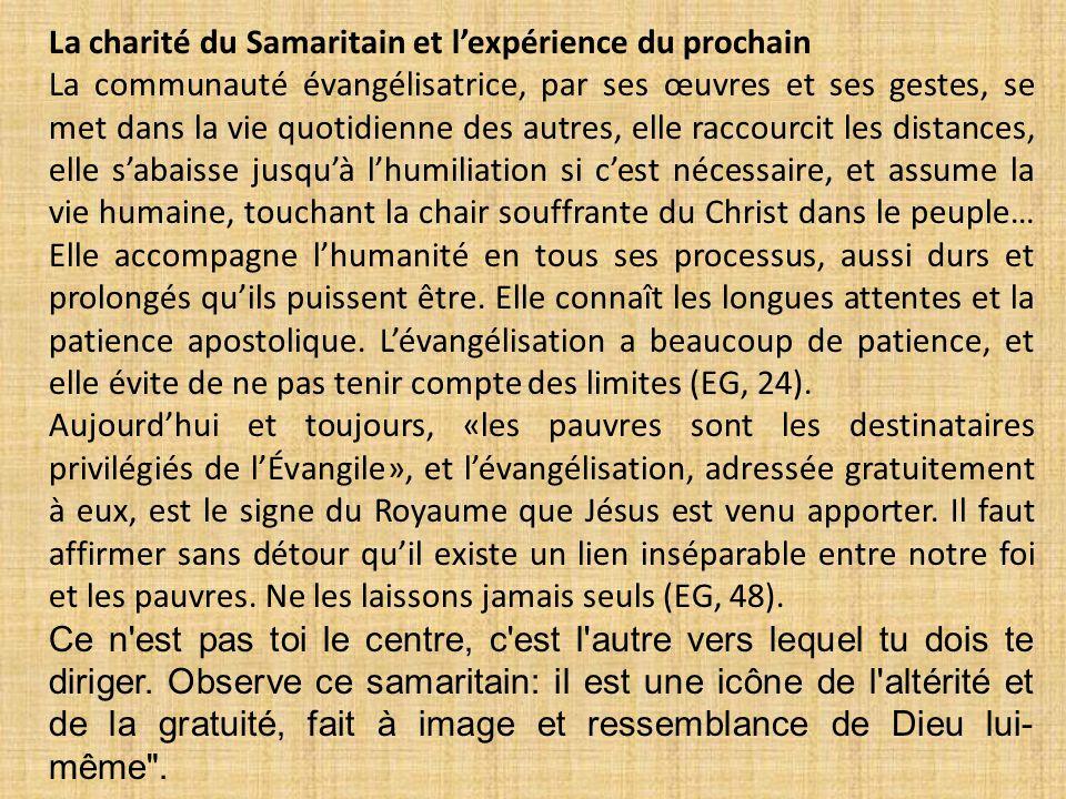 La charité du Samaritain et l'expérience du prochain La communauté évangélisatrice, par ses œuvres et ses gestes, se met dans la vie quotidienne des a