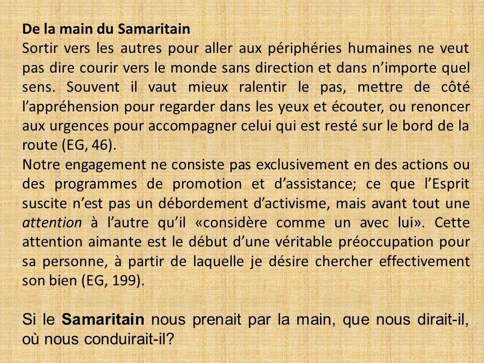 De la main du Samaritain Sortir vers les autres pour aller aux périphéries humaines ne veut pas dire courir vers le monde sans direction et dans n'imp