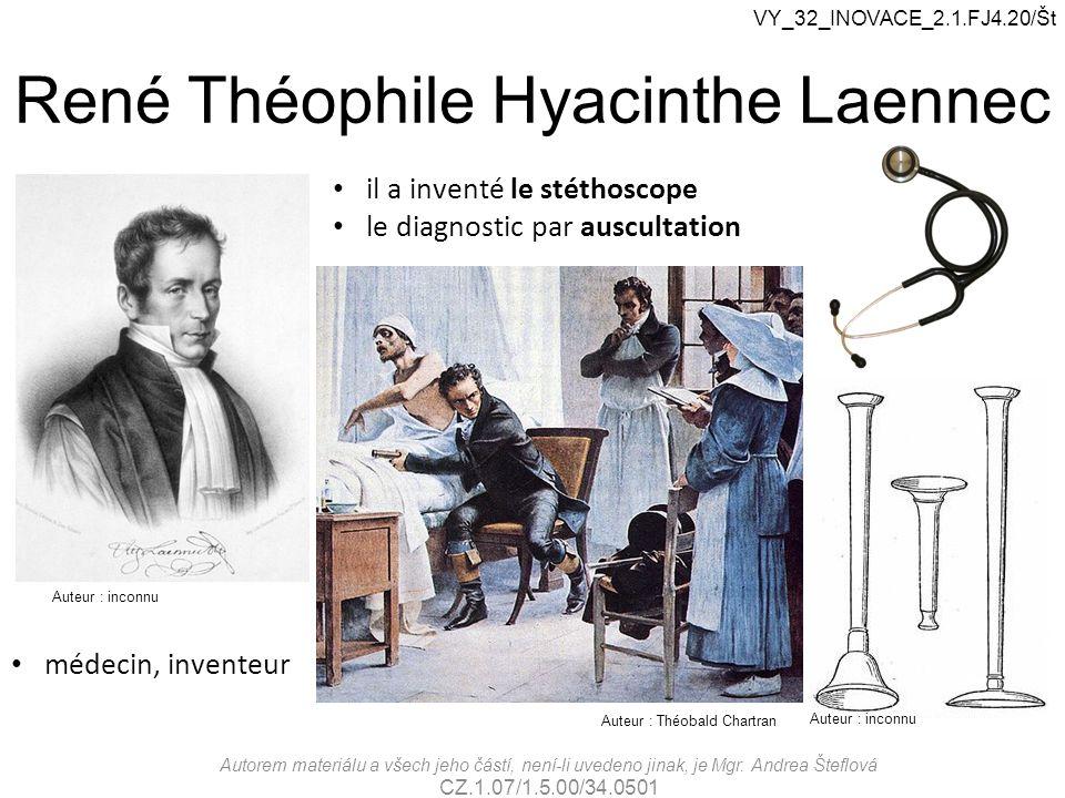 René Théophile Hyacinthe Laennec VY_32_INOVACE_2.1.FJ4.20/Št il a inventé le stéthoscope le diagnostic par auscultation médecin, inventeur Auteur : in