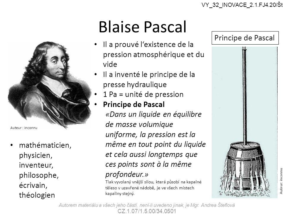 mathématicien, physicien, inventeur, philosophe, écrivain, théologien Blaise Pascal Auteur : inconnu Il a prouvé l'existence de la pression atmosphéri