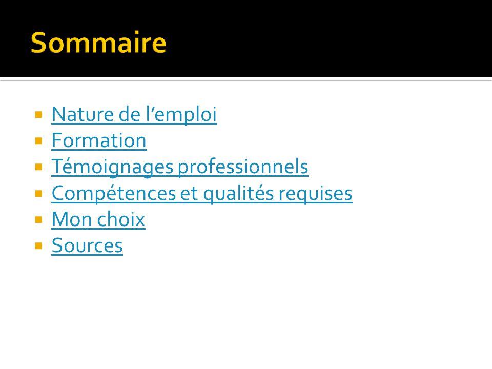  Nature de l'emploi Nature de l'emploi  Formation Formation  Témoignages professionnels Témoignages professionnels  Compétences et qualités requis