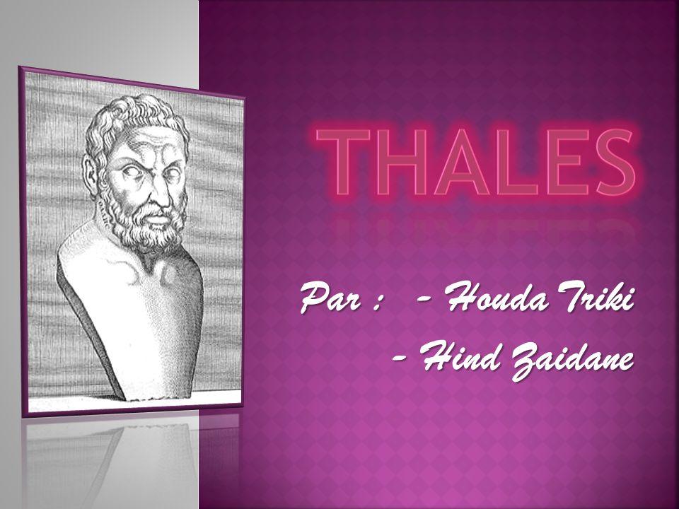 * Thalès de Milet appelé communément Thalès (en grec ancien Θαλής / Thalès), était un philosophe et savant grec né à Milet vers 625 av.