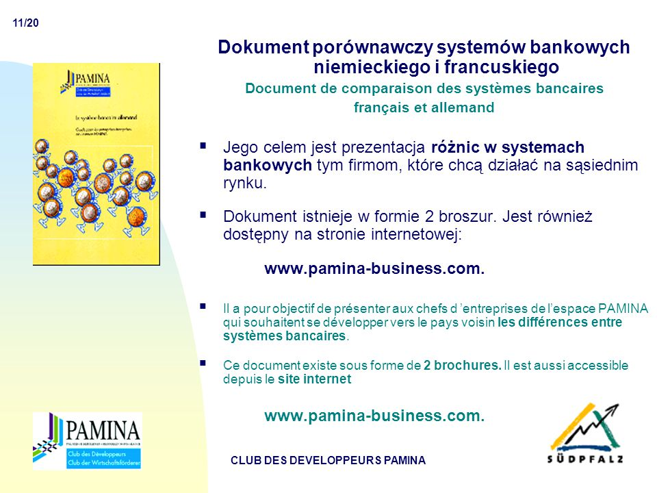 11/20 CLUB DES DEVELOPPEURS PAMINA Dokument porównawczy systemów bankowych niemieckiego i francuskiego Document de comparaison des systèmes bancaires français et allemand  Jego celem jest prezentacja różnic w systemach bankowych tym firmom, które chcą działać na sąsiednim rynku.
