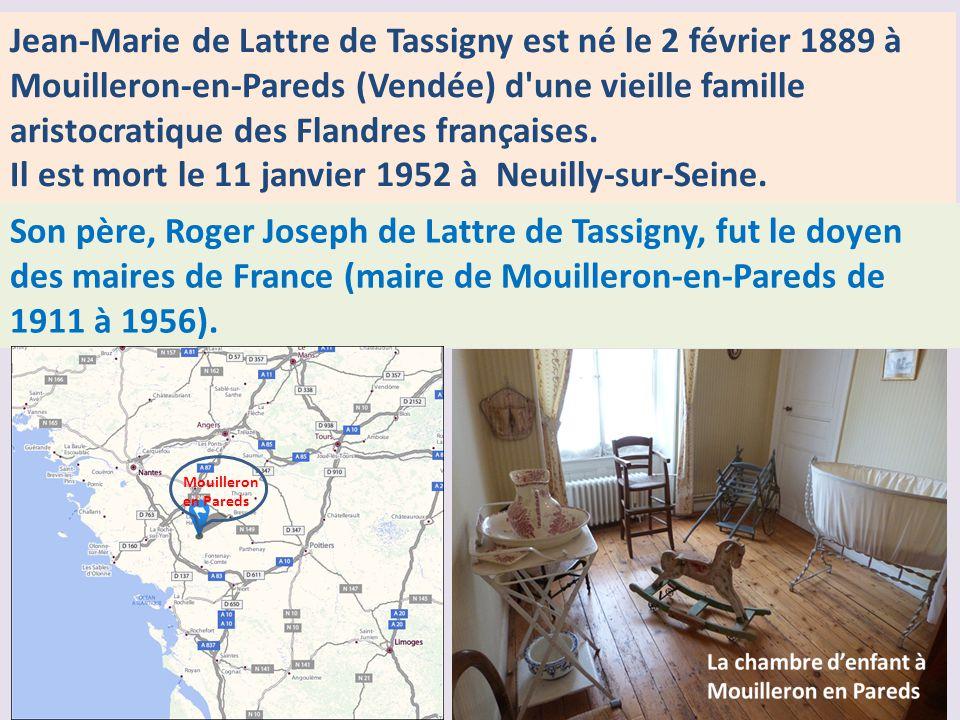 Jean-Marie de Lattre de Tassigny est né le 2 février 1889 à Mouilleron-en-Pareds (Vendée) d une vieille famille aristocratique des Flandres françaises.