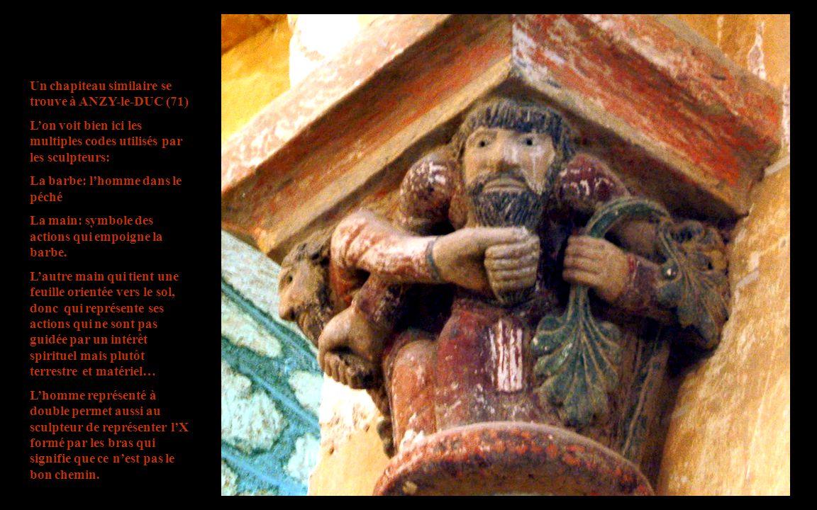 Un chapiteau similaire se trouve à ANZY-le-DUC (71) L'on voit bien ici les multiples codes utilisés par les sculpteurs: La barbe: l'homme dans le péché La main: symbole des actions qui empoigne la barbe.