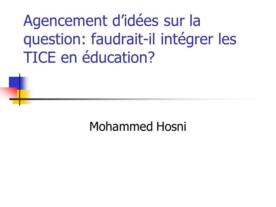 Agencement d'idées sur la question: faudrait-il intégrer les TICE en éducation Mohammed Hosni