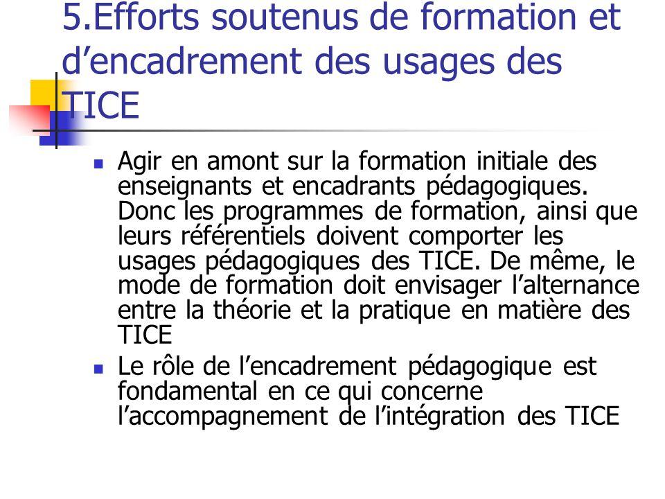 5.Efforts soutenus de formation et d'encadrement des usages des TICE Agir en amont sur la formation initiale des enseignants et encadrants pédagogiques.