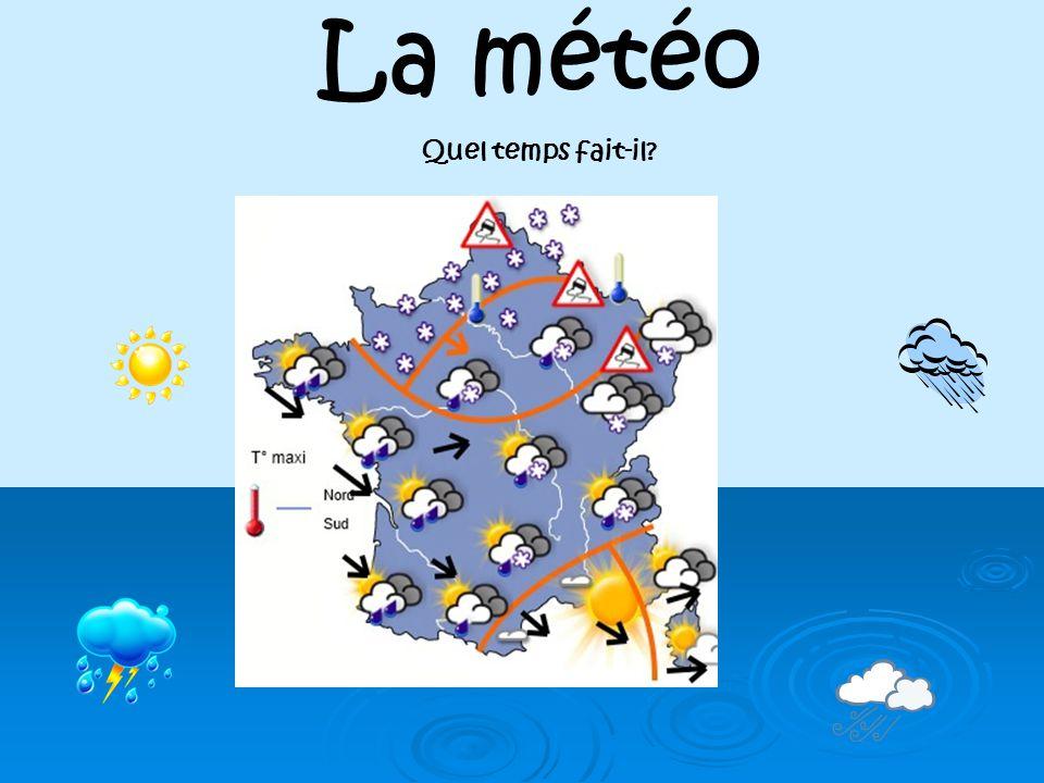 La météo Dans l'ouest, il fait chaud et il y a du soleil. Dans l'est de la France, il fait froid et il neige. Dans le nord, il y a du brouillard et il