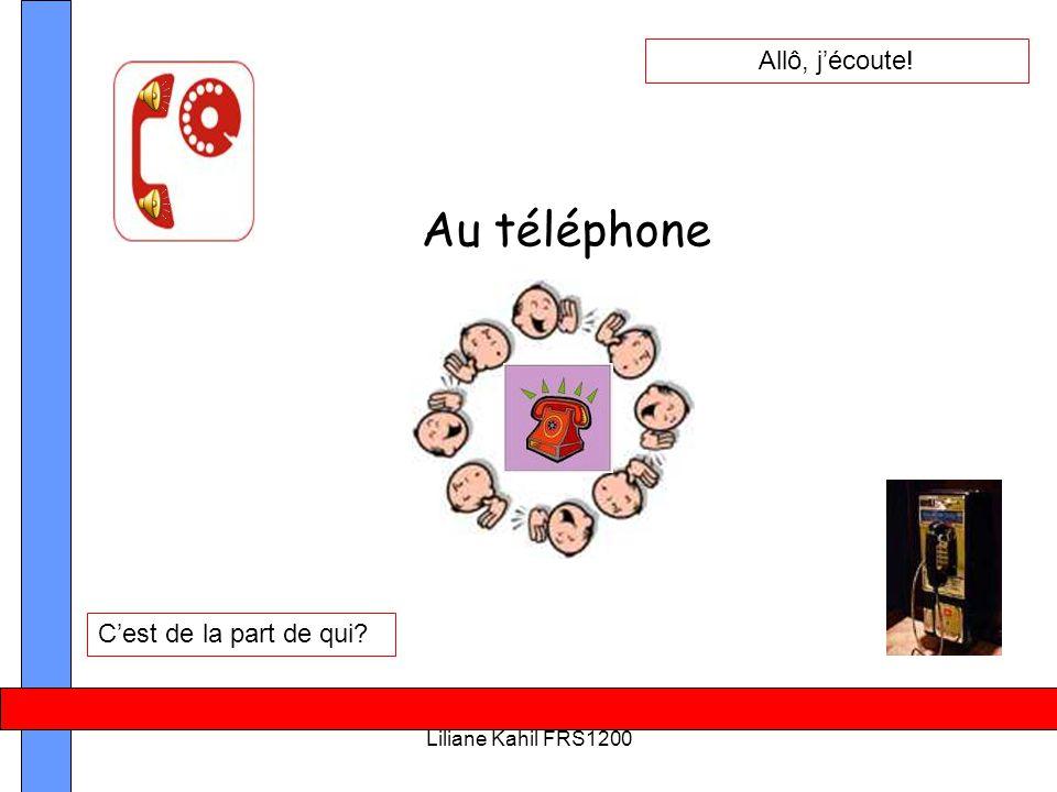 Liliane Kahil FRS1200 Au téléphone Allô, j'écoute! C'est de la part de qui?