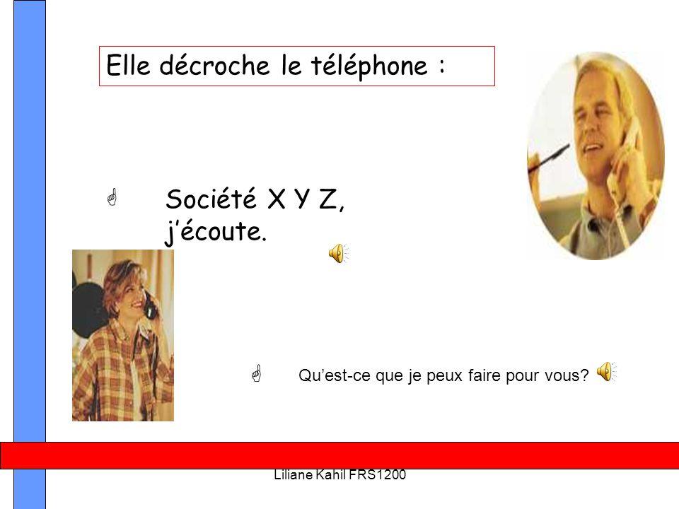 Liliane Kahil FRS1200 Elle décroche le téléphone : Société X Y Z, j'écoute.