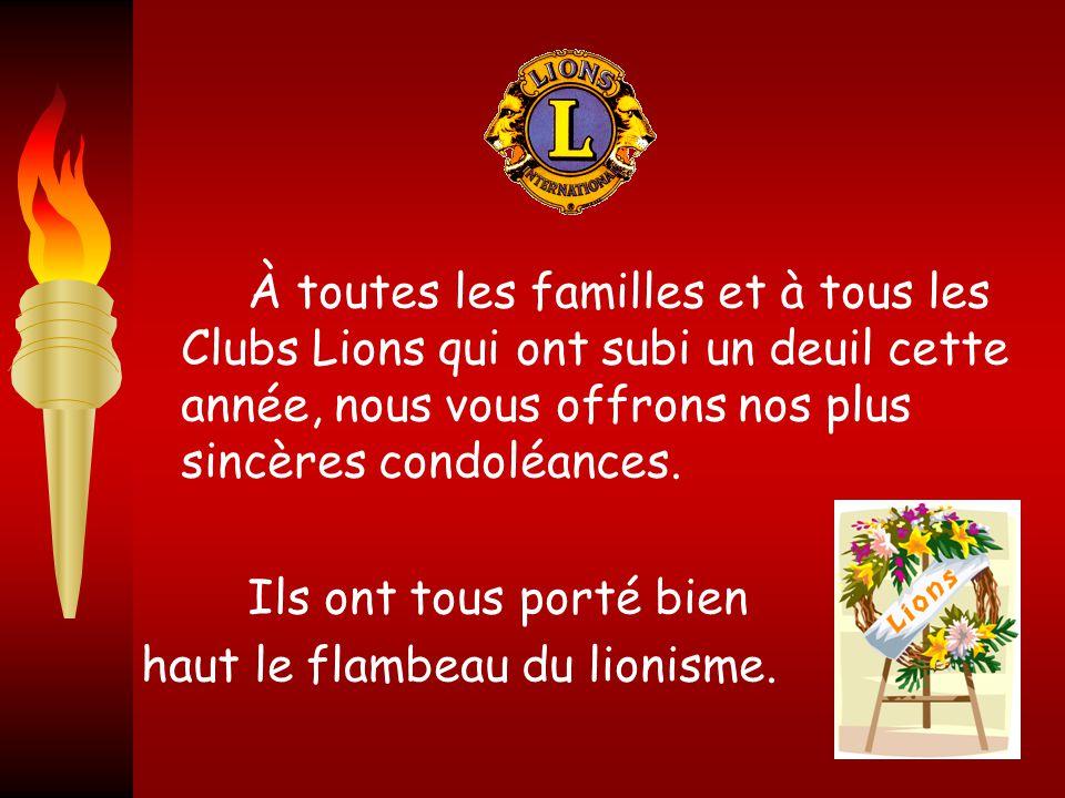À toutes les familles et à tous les Clubs Lions qui ont subi un deuil cette année, nous vous offrons nos plus sincères condoléances.