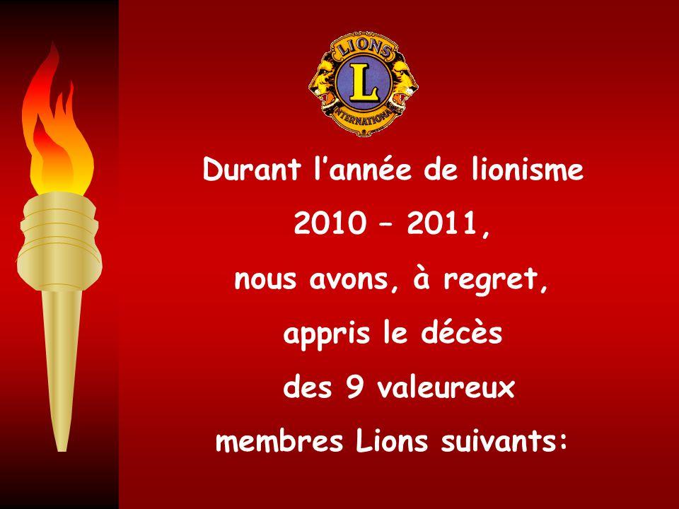 Durant l'année de lionisme 2010 – 2011, nous avons, à regret, appris le décès des 9 valeureux membres Lions suivants: