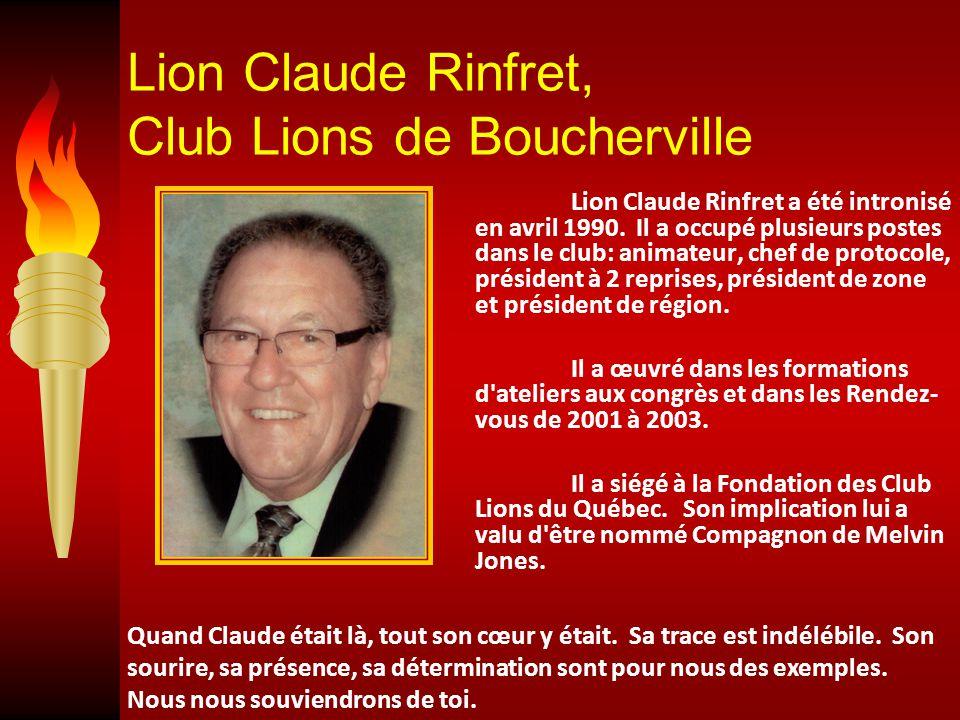 Lion Claude Rinfret, Club Lions de Boucherville Lion Claude Rinfret a été intronisé en avril 1990.