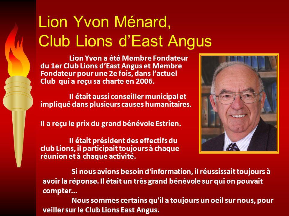 Lion Yvon Ménard, Club Lions d'East Angus Lion Yvon a été Membre Fondateur du 1er Club Lions d'East Angus et Membre Fondateur pour une 2e fois, dans l'actuel Club qui a reçu sa charte en 2006.