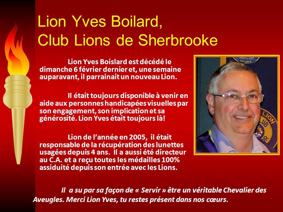 Lion Yves Boilard, Club Lions de Sherbrooke Lion Yves Boislard est décédé le dimanche 6 février dernier et, une semaine auparavant, il parrainait un nouveau Lion.