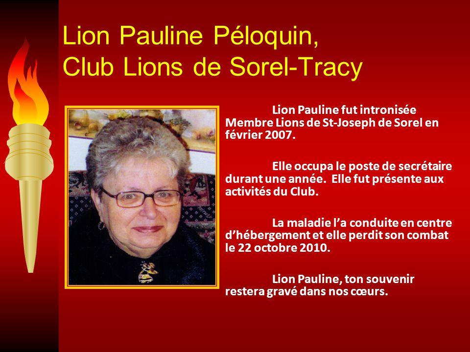 Lion Pauline Péloquin, Club Lions de Sorel-Tracy Lion Pauline fut intronisée Membre Lions de St-Joseph de Sorel en février 2007.
