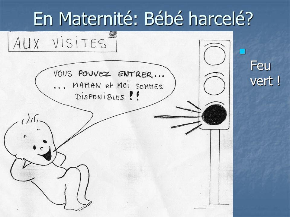 En Maternité: Bébé harcelé? Feu vert ! Feu vert !