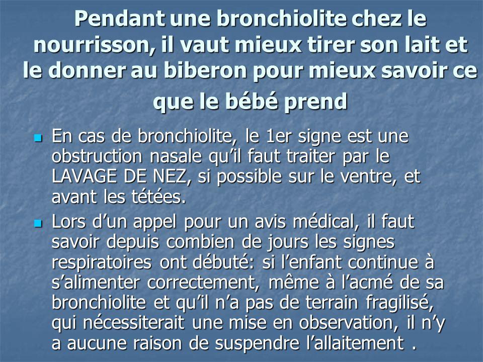 Pendant une bronchiolite chez le nourrisson, il vaut mieux tirer son lait et le donner au biberon pour mieux savoir ce que le bébé prend En cas de bro