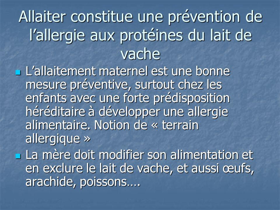 Allaiter constitue une prévention de l'allergie aux protéines du lait de vache L'allaitement maternel est une bonne mesure préventive, surtout chez le