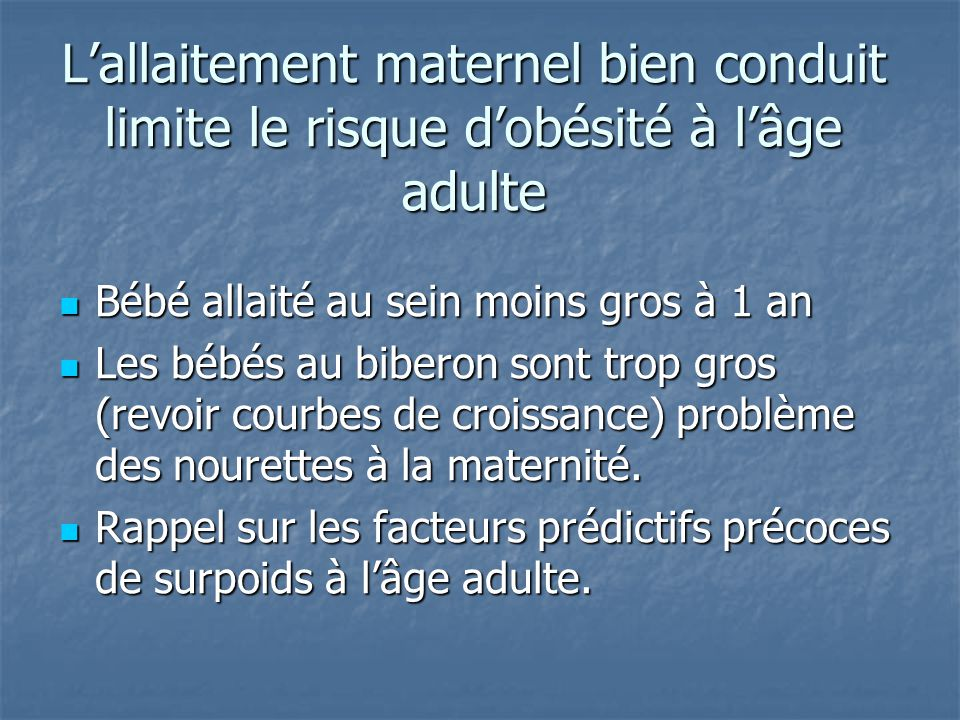 L'allaitement maternel bien conduit limite le risque d'obésité à l'âge adulte Bébé allaité au sein moins gros à 1 an Bébé allaité au sein moins gros à