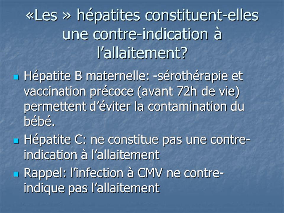 «Les » hépatites constituent-elles une contre-indication à l'allaitement? Hépatite B maternelle: -sérothérapie et vaccination précoce (avant 72h de vi