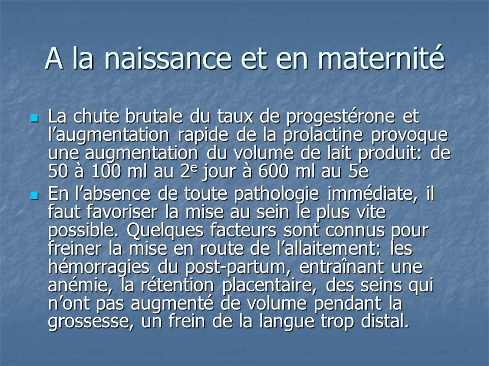 A la naissance et en maternité La chute brutale du taux de progestérone et l'augmentation rapide de la prolactine provoque une augmentation du volume