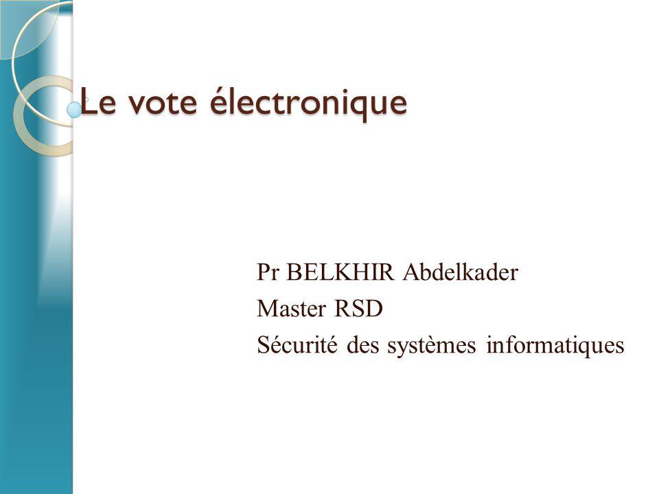 Le vote électronique Pr BELKHIR Abdelkader Master RSD Sécurité des systèmes informatiques